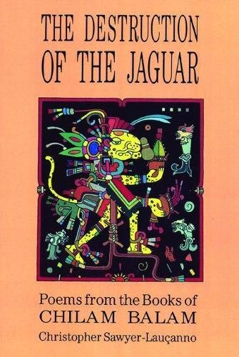 Destruction of the Jaguar: From the Books of Chilam Balam: Poems from the Book of Chilam Belam