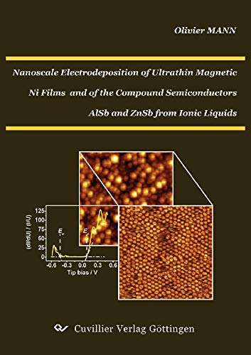 Nanoscale Electrodeposition of Ultrathin Magnetic Ni Films and of the Compound Semiconductors AlSb and ZnSb from Ionic Liquids (English Edition)
