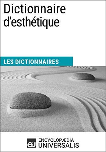 Dictionnaire d'esthétique: Les Dictionnaires d'Universalis par Encyclopaedia Universalis