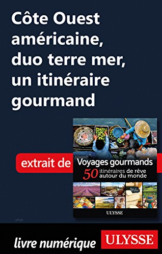 Descargar Libro Côte Ouest américaine, duo terre mer, un itinéraire gourmand de Collectif