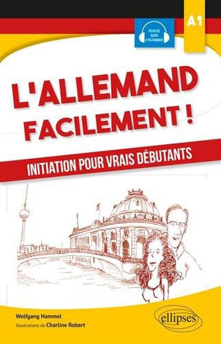 L'allemand facilement. Initiation pour vrais débutants. A1 par Wolfgang Hammel, Charline Robert (Illustr.)