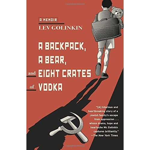 A Backpack, a Bear, and Eight Crates of Vodka: A Memoir by Lev Golinkin (2015-10-13)