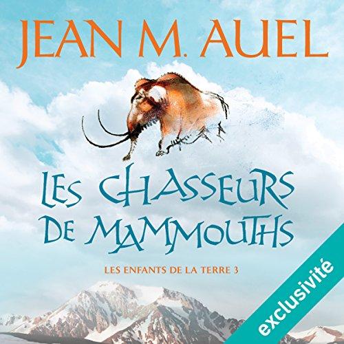 Les chasseurs de mammouths (Les enfants de la Terre 3)