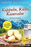 Koppeln, Kühe, Kaseralm: Ein neuer Fall für Chefinspektor Egger (Ein-Kommissar-Egger-Krimi 3)
