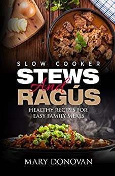 Slow Cooker Stews and Ragus: Healthy recipes for easy family meals (English Edition) di [Donovan, Mary, Publishing, Iron Ring]