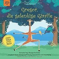 Gregor, die gelenkige Giraffe: Die besten Yoga Übungen für Kinder zur ganzheitlichen Bewegungsförderung, Konzentration…