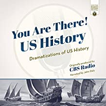 You Are There! US History: Dramatizations of US History