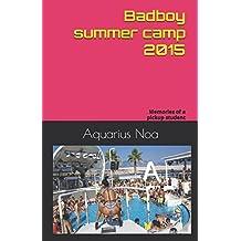Badboy's summer camp 2015: Memories of a pickup student