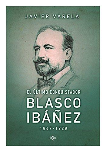 El último conquistador: Blasco Ibáñez (1867-1928) (Ciencia Política - Semilla Y Surco - Serie De Ciencia Política) por Javier Varela Tortajada