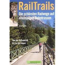 RailTrails - Die schönsten Radwege auf ehemaligen Bahntrassen. Von der Vulkaneifel bis zu den Alpen