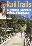 RailTrails - Die schönsten Radwege auf ehemaligen Bahntrassen - Von der Vulkaneifel bis zu den Alpen - Peter Günther