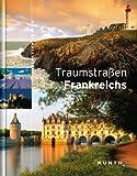 Traumstraßen Frankreichs - Wolfgang Kunth
