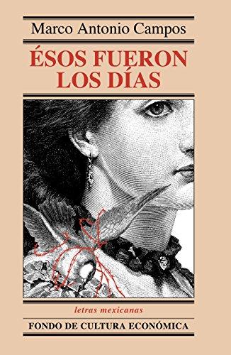 Ésos fueron los días (Letras Mexicanas) por Marco Antonio Campos