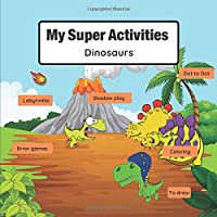 My Super Activities - Dinosaurs: Activity Books for Kids ages 4-8 - Coloring, Mazes, Dot to Dot, Puzzles and More!