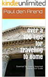 Over a 100 Tips for Traveling to Rome: Essential Tips from a Seasoned Roman Tour Guide