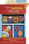 How Babies Think: The Science of Chil...
