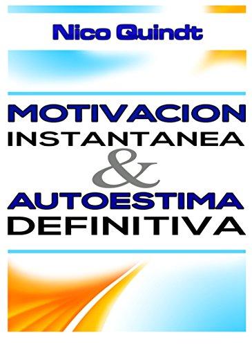 Motivación instantánea & Autoestima definitiva: Método práctico para superar el desanimo y la baja autoestima por Nicolás Quindt