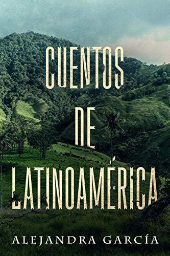 Cuentos de Latinoamérica: Kurzgeschichten aus Lateinamerika in einfachem Spanisch por Alejandra García