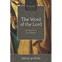 The Word of the Lord 10-Pack (A 10-week Bible Study): Seeing Jesus in the Prophets (Seeing Jesus in the Old Testament) by Nancy Guthrie (2014-05-31)