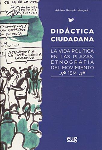 Didáctica ciudadana : la vida política en las plazas : etnografía del movimiento 15M por Adriana Razquin Mangado