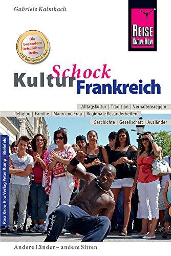 Reise Know-How KulturSchock Frankreich: Alltagskultur, Traditionen, Verhaltensregeln, ...