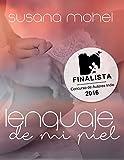 Lenguaje de mi piel: Finalista del Concurso de Autores Indie de Amazon 2016 (Spanish Edition)