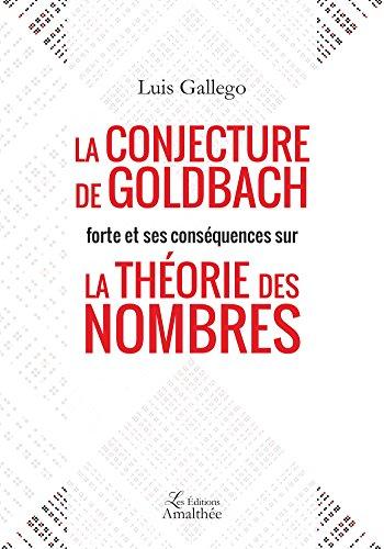 La conjecture de Goldbach forte et ses conséquences sur la théorie des nombres par Luis Gallego