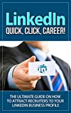 LinkedIn: Quick, Click, Career! - The Ultimate Guide on How to Attract Recruiters to Your LinkedIn   Business Profile (linkedin, linkedin marketing, linkedin ... search, linkedin secret) (English Edition)...