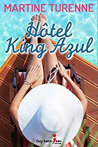 Hotel King Azul par Martine Turenne