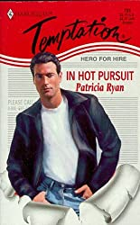 In Hot Pursuit (Hero For Hire) by Patricia Ryan (1998-09-01)