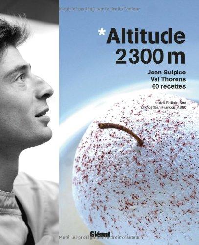 Altitude 2300m : Jean Sulpice, Val Thorens, 60 recettes