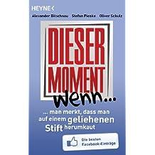 Dieser Moment, wenn man merkt, dass man auf einem geliehenen Stift herumkaut: Die besten Facebook-Einträge (German Edition)