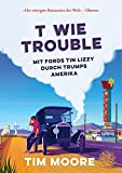 T wie Trouble: Mit Fords Tin Lizzy durch Trumps Amerika
