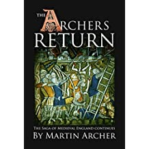 The Archer's Return: A Medieval Saga of War and Military Action Fiction and Adventure in Feudal England During The Time of the Templar Knights and King Richard. (The Archers Book 3)