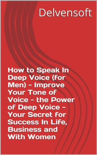 how-to-speak-in-deep-voice-for-men-improve-your-tone-of-voice-the-power-of-deep-voice-your-secret-fo