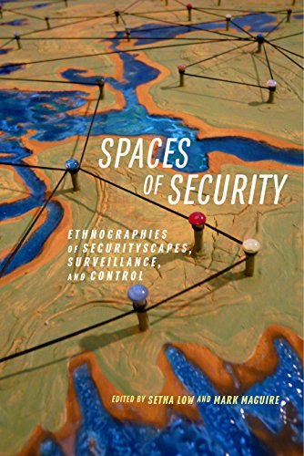 Spaces of Security: Ethnographies of Securityscapes, Surveillance, and Control (English Edition)