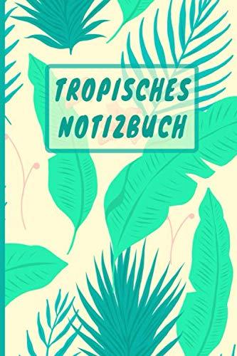 Tropisches Notizbuch: A5 / 6x9  / Kalender / Taschenbuch / Notizbuch mit 120 karierten Seiten / Für alle Hawaii und Tropen Fans