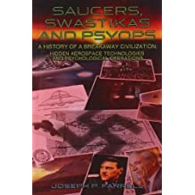 Saucers, Swastikas and Psyops: A History of A Breakaway Civilization: Hidden Aerospace Technologies and Psychological Operations by Joseph P. Farrell (2012-02-01)