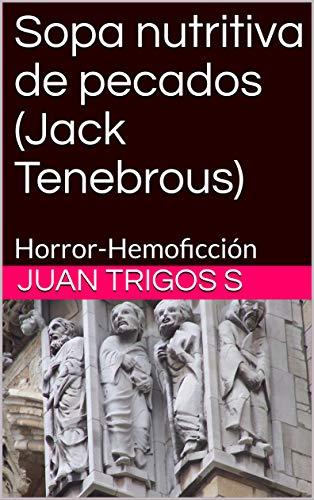 Sopa nutritiva de pecados (Jack Tenebrous): Horror-Hemoficción ...