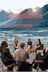Constellations  - Theory and Practice: Bringing the unseen external into the context of the seen internal dynamics of systems (Systemic Constellations Book 1)