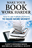 Make Your Book Work Harder: How To Use Multiple Platforms To Make More Money (Writing Skills 3) (English Edition)