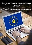 Ratgeber Datenschutzerklärung DSGVO: DSGVO rechtssicher anwenden