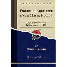 Figures d'Équilibre d'une Masse Fluide: Leçons Professées à la Sorbonne en 1900 (Classic Reprint)