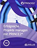 Erfolgreiche projekte managen mit PRINCE2 [German print version of Managing successful projects with PRINCE2]