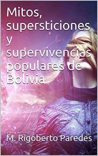 Mitos, supersticiones y supervivencias populares de Bolivia por Manuel Rigoberto Paredes
