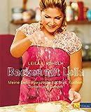 Backen mit Leila: Meine Lieblingsrezepte für Brot, Kuchen, Torten und Gebäck - Leila Lindholm