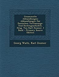 Gesammelte Abhandlungen: Abhandlungen Zur Deutschen Verfassungs-Und Rechtsgeschichte, Hrsg. Von Karl Zeumer, I Band - Primary Source Edition