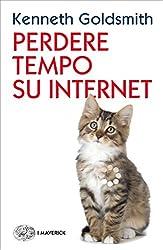 Perdere tempo su internet (Piccola biblioteca Einaudi. I Maverick Vol. 674) (Italian Edition)