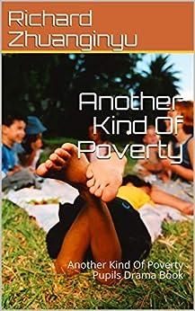 Another Kind Of Poverty: Another Kind Of Poverty Pupils Drama Book (English Edition) par [Zhuanginyu, Richard]