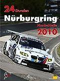 24h Rennen Nürburgring. Offizielles Jahrbuch zum 24 Stunden Rennen auf dem Nürburgring: 24 Stunden Nürburgring Nordschleife 2010 (Jahrbuch 24 Stunden Nürburgring Nordschleife)